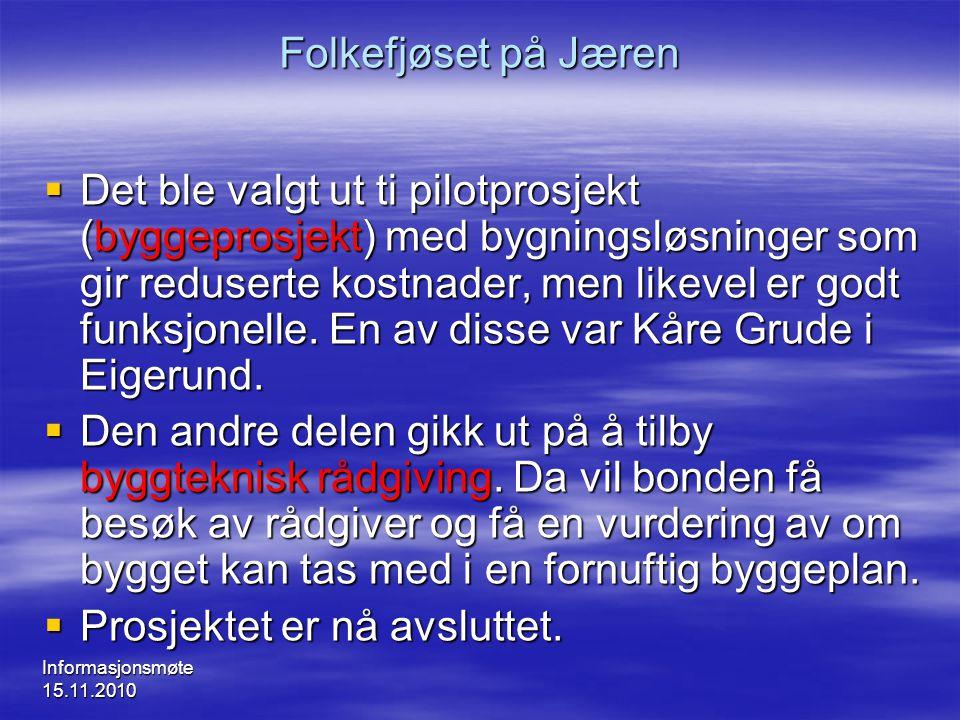 Informasjonsmøte 15.11.2010 Folkefjøset på Jæren  Det ble valgt ut ti pilotprosjekt (byggeprosjekt) med bygningsløsninger som gir reduserte kostnader