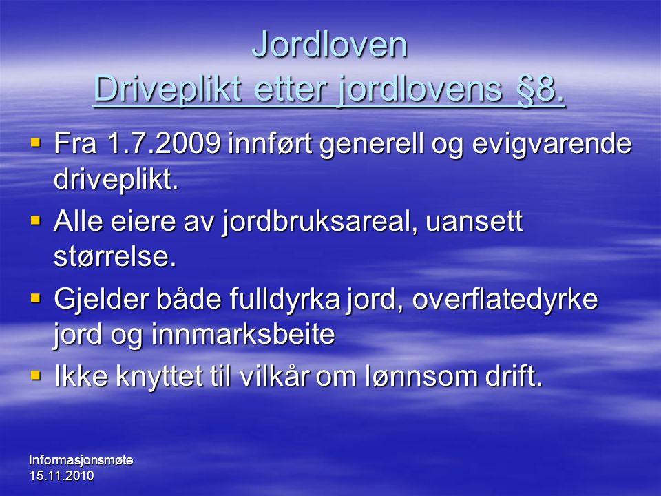 Jordloven Driveplikt etter jordlovens §8.  Fra 1.7.2009 innført generell og evigvarende driveplikt.  Alle eiere av jordbruksareal, uansett størrelse