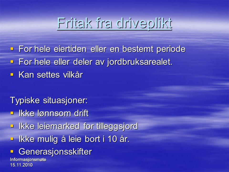 Informasjonsmøte 15.11.2010 Fritak fra driveplikt  For hele eiertiden eller en bestemt periode  For hele eller deler av jordbruksarealet.  Kan sett