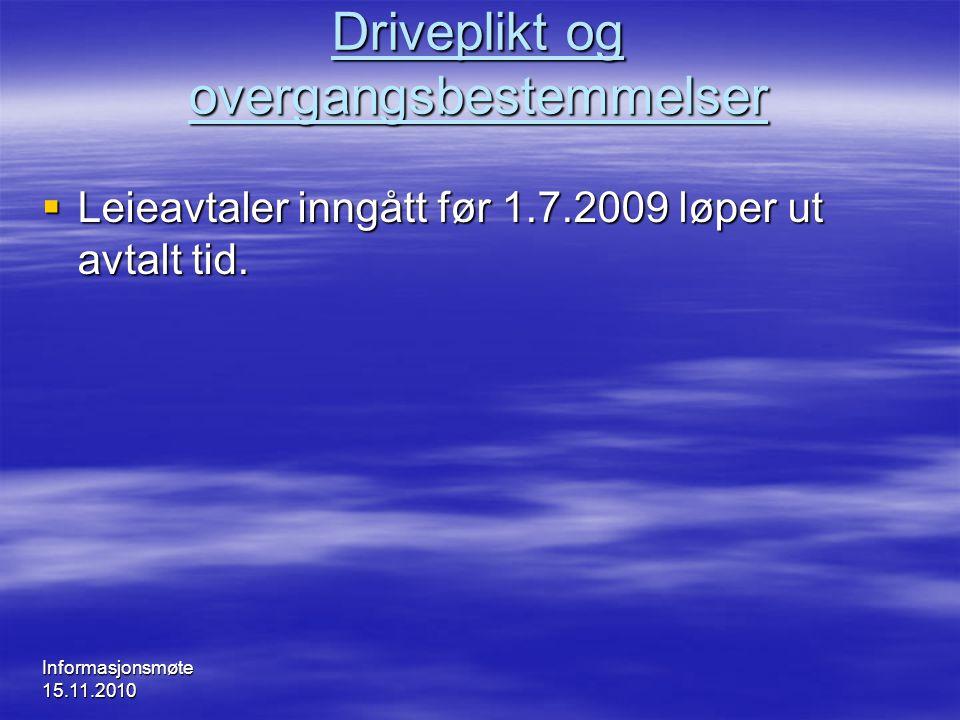 Informasjonsmøte 15.11.2010 Driveplikt og overgangsbestemmelser  Leieavtaler inngått før 1.7.2009 løper ut avtalt tid.