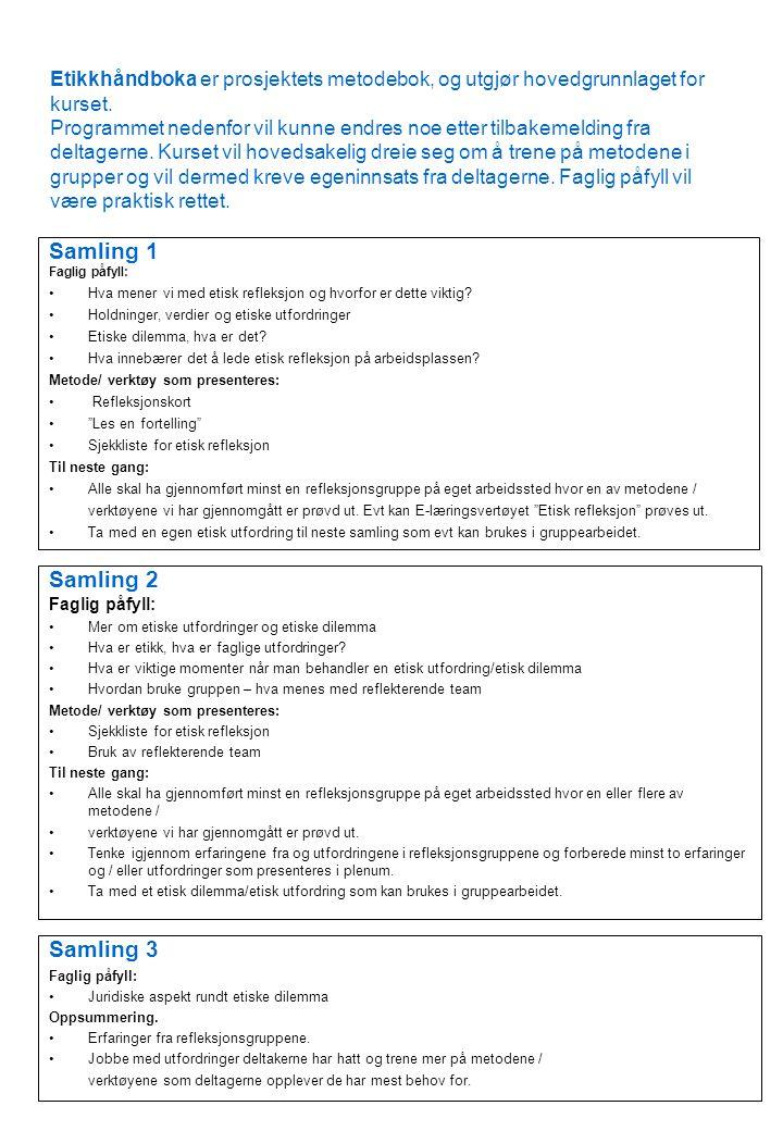 Etikkhåndboka er prosjektets metodebok, og utgjør hovedgrunnlaget for kurset. Programmet nedenfor vil kunne endres noe etter tilbakemelding fra deltag