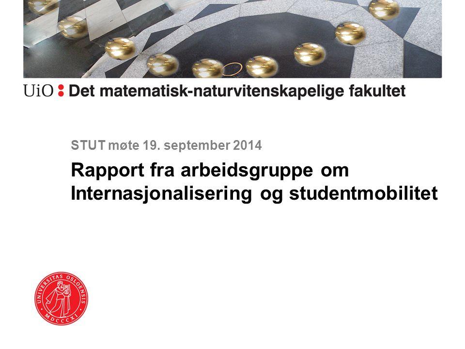 STUT møte 19. september 2014 Rapport fra arbeidsgruppe om Internasjonalisering og studentmobilitet