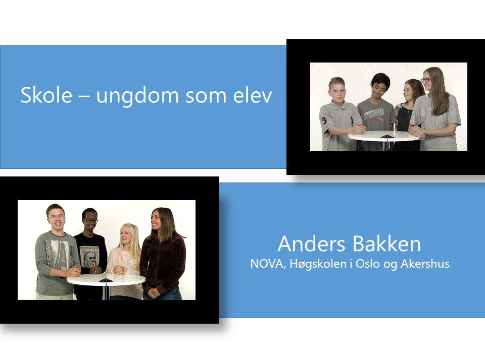 Skole – ungdom som elev Anders Bakken NOVA, Høgskolen i Oslo og Akershus