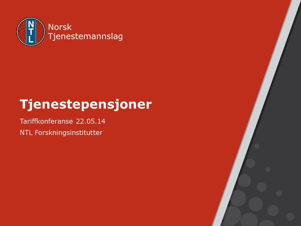 Tjenestepensjoner Tariffkonferanse 22.05.14 NTL Forskningsinstitutter