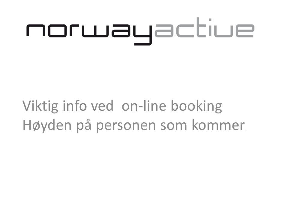 Viktig info ved on-line booking Høyden på personen som kommer.