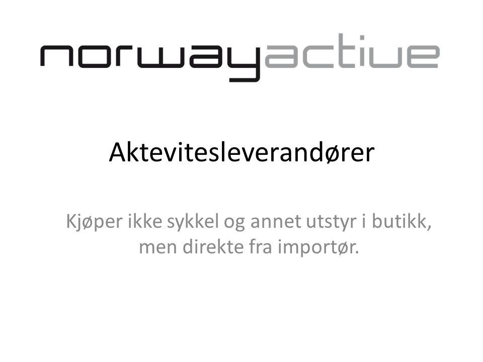 Aktevitesleverandører Kjøper ikke sykkel og annet utstyr i butikk, men direkte fra importør.