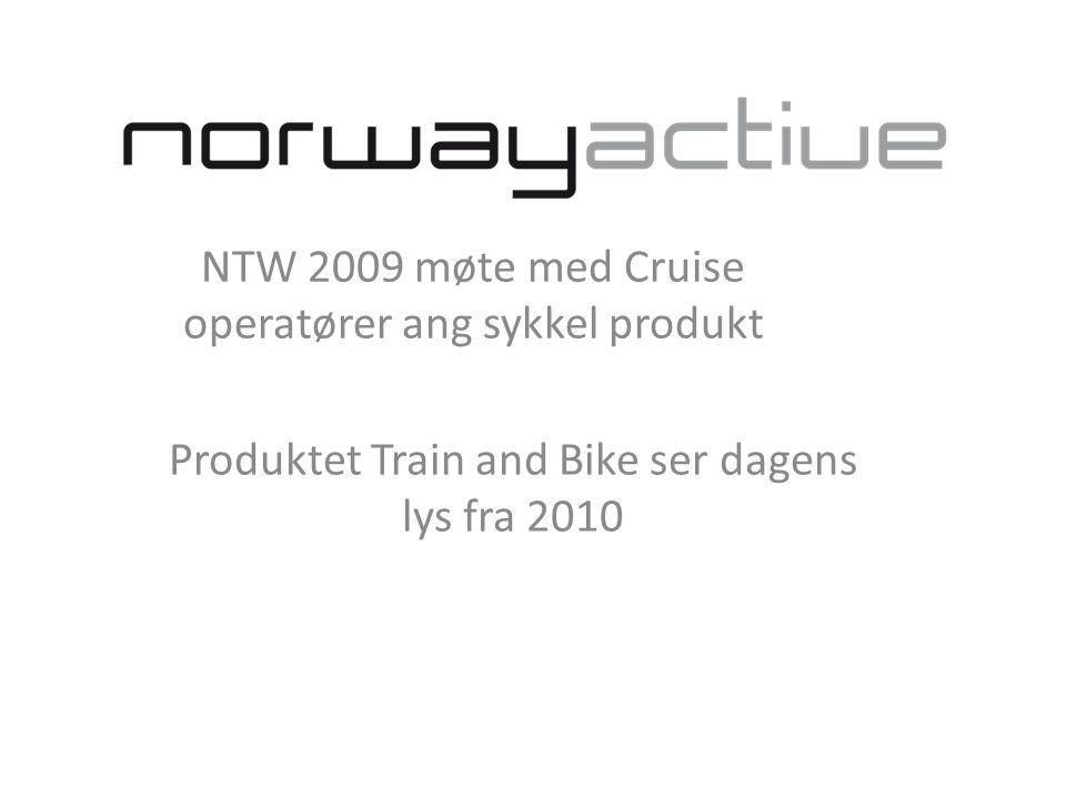 NTW 2009 møte med Cruise operatører ang sykkel produkt Produktet Train and Bike ser dagens lys fra 2010
