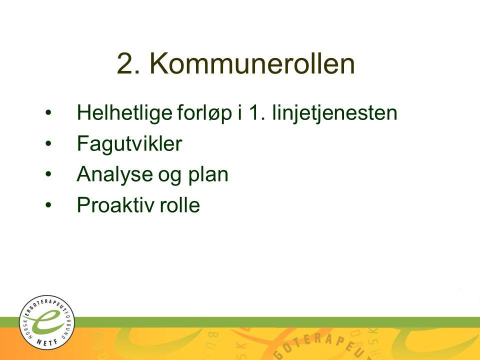 2. Kommunerollen Helhetlige forløp i 1. linjetjenesten Fagutvikler Analyse og plan Proaktiv rolle