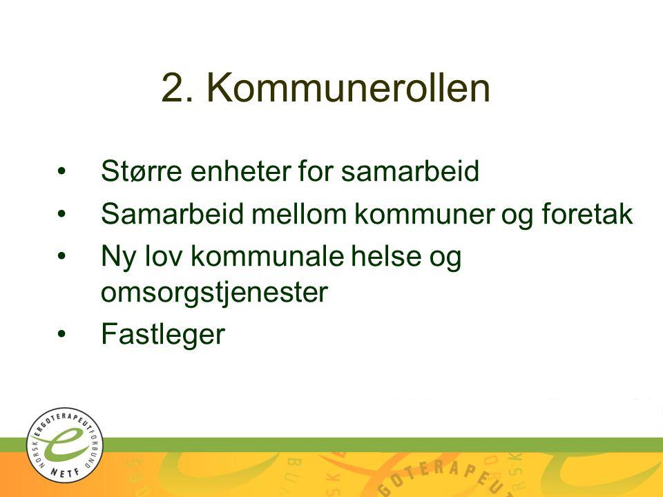 2. Kommunerollen Større enheter for samarbeid Samarbeid mellom kommuner og foretak Ny lov kommunale helse og omsorgstjenester Fastleger