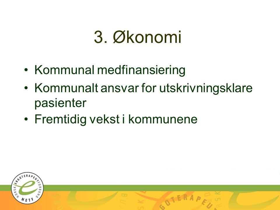 3. Økonomi Kommunal medfinansiering Kommunalt ansvar for utskrivningsklare pasienter Fremtidig vekst i kommunene