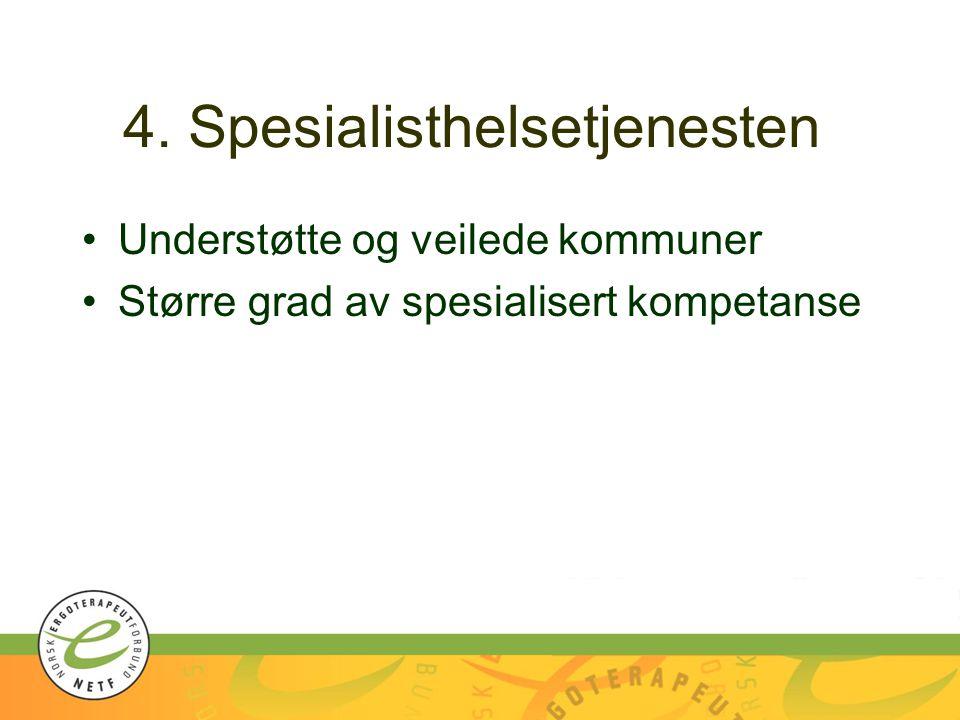 4. Spesialisthelsetjenesten Understøtte og veilede kommuner Større grad av spesialisert kompetanse