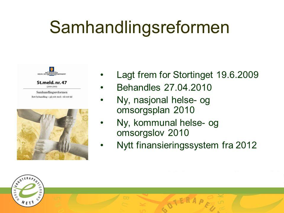 Samhandlingsreformen Lagt frem for Stortinget 19.6.2009 Behandles 27.04.2010 Ny, nasjonal helse- og omsorgsplan 2010 Ny, kommunal helse- og omsorgslov