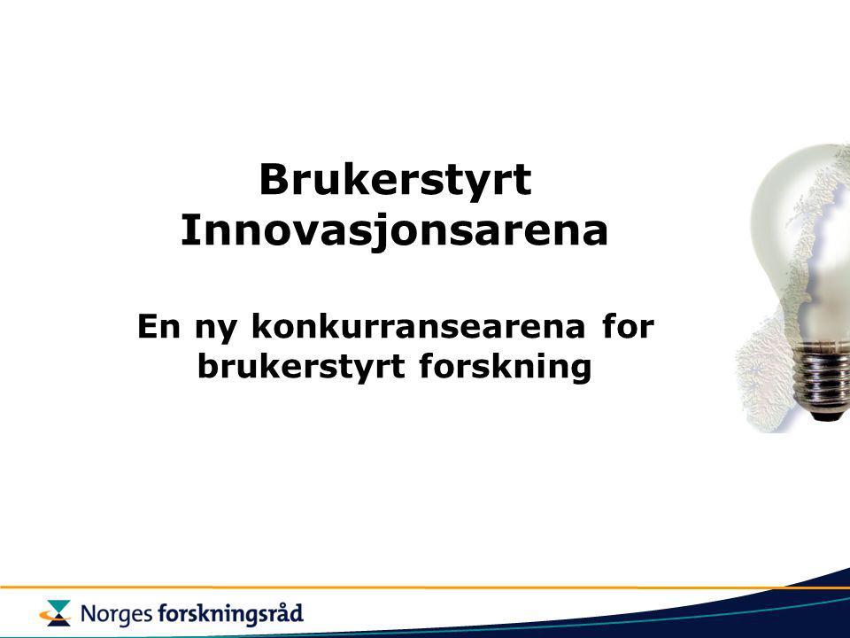 Brukerstyrt innovasjonsarena Brukerstyrt innovasjonsarena (BIA) skal komplettere Forskningsrådets tilbud innenfor den næringsrettede forskningen.