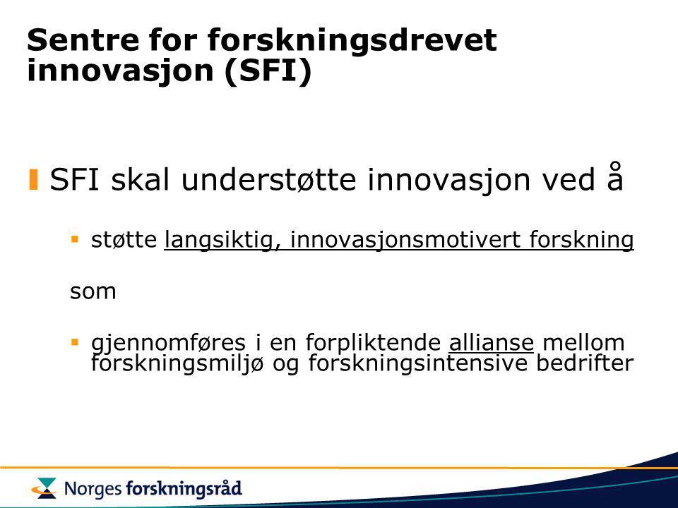 Sentre for forskningsdrevet innovasjon (SFI) SFI skal understøtte innovasjon ved å  støtte langsiktig, innovasjonsmotivert forskning som  gjennomfør