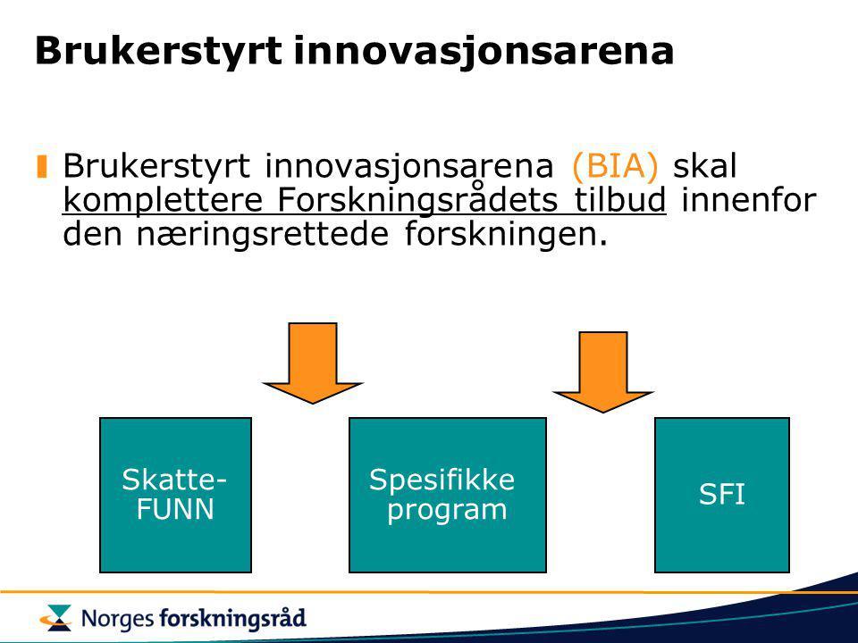 Brukerstyrt innovasjonsarena Brukerstyrt innovasjonsarena (BIA) skal komplettere Forskningsrådets tilbud innenfor den næringsrettede forskningen. Skat