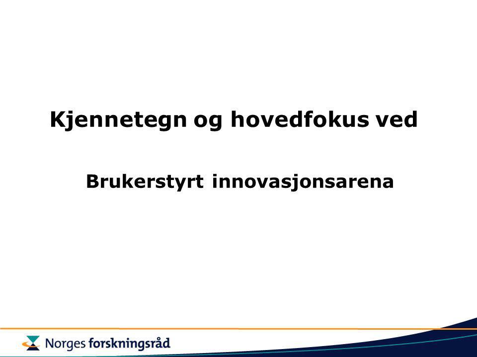 Kjennetegn og hovedfokus ved Brukerstyrt innovasjonsarena