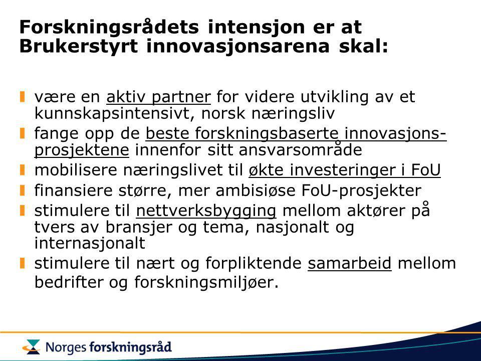 Forskningsrådets intensjon er at Brukerstyrt innovasjonsarena skal: være en aktiv partner for videre utvikling av et kunnskapsintensivt, norsk nærings