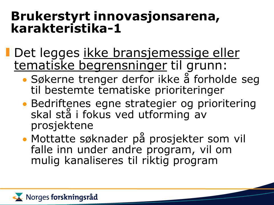 Brukerstyrt innovasjonsarena, karakteristika-1 Det legges ikke bransjemessige eller tematiske begrensninger til grunn: Søkerne trenger derfor ikke å