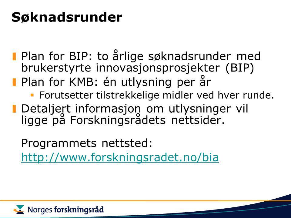 Søknadsrunder Plan for BIP: to årlige søknadsrunder med brukerstyrte innovasjonsprosjekter (BIP) Plan for KMB: én utlysning per år  Forutsetter tilst