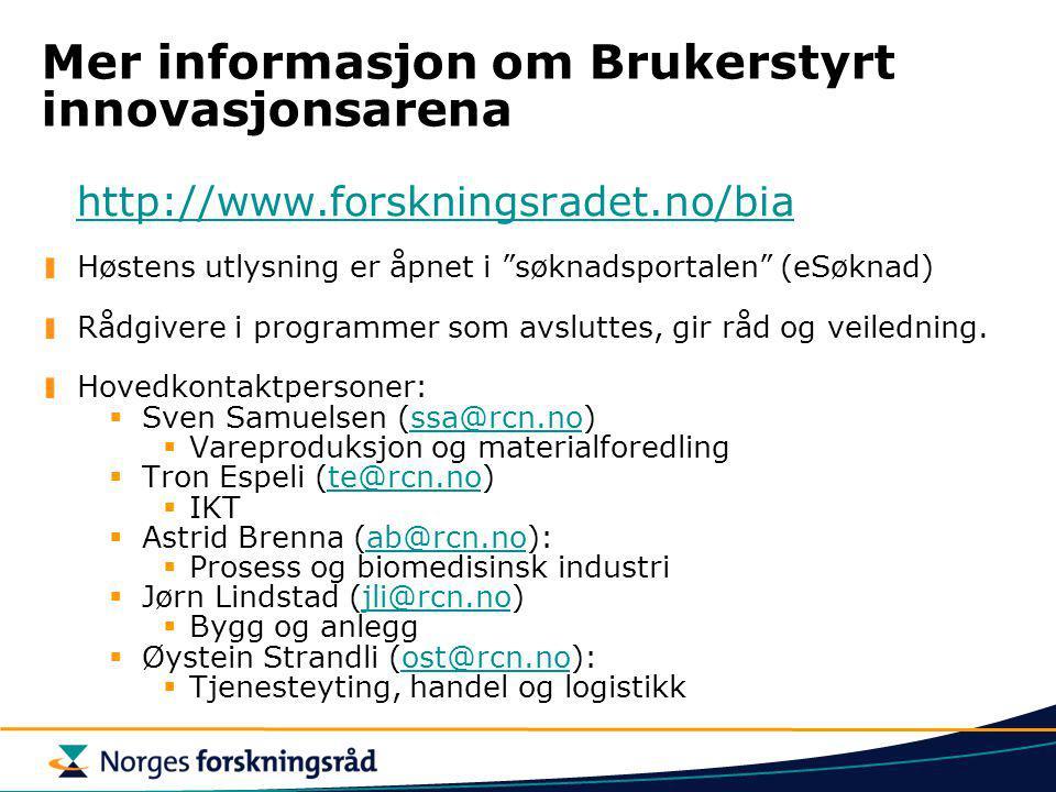 """Mer informasjon om Brukerstyrt innovasjonsarena http://www.forskningsradet.no/bia Høstens utlysning er åpnet i """"søknadsportalen"""" (eSøknad) Rådgivere i"""