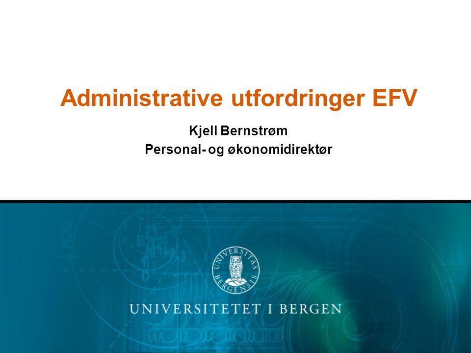 Administrative utfordringer EFV Kjell Bernstrøm Personal- og økonomidirektør