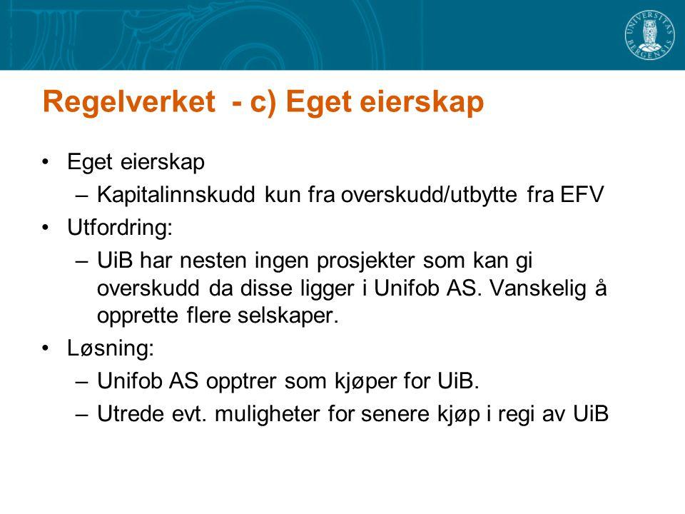 Regelverket - c) Eget eierskap Eget eierskap –Kapitalinnskudd kun fra overskudd/utbytte fra EFV Utfordring: –UiB har nesten ingen prosjekter som kan gi overskudd da disse ligger i Unifob AS.