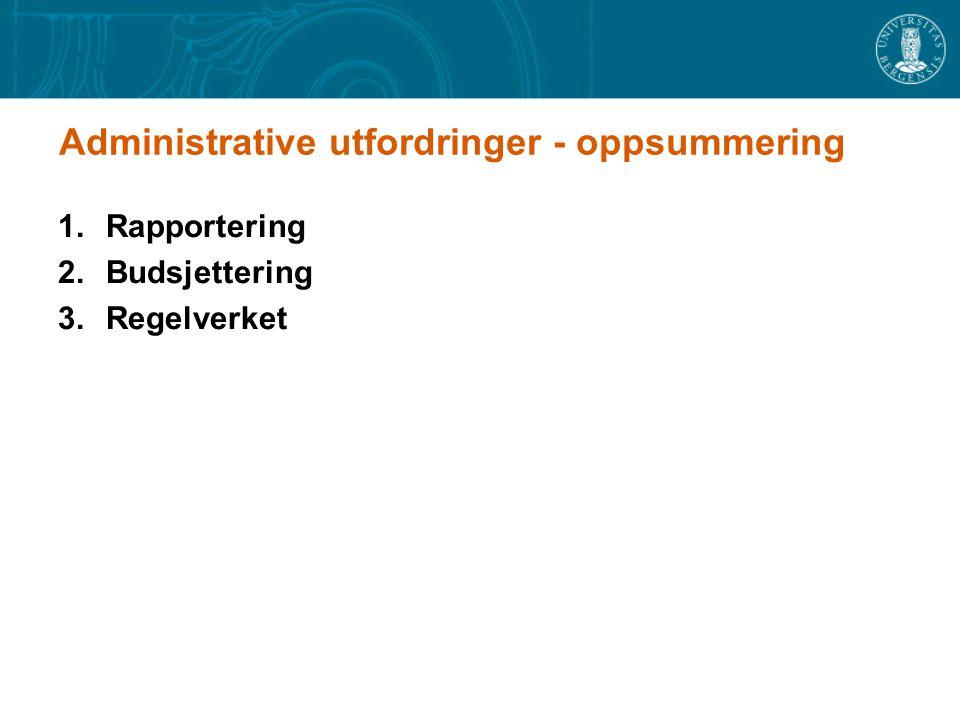 Administrative utfordringer - oppsummering 1.Rapportering 2.Budsjettering 3.Regelverket