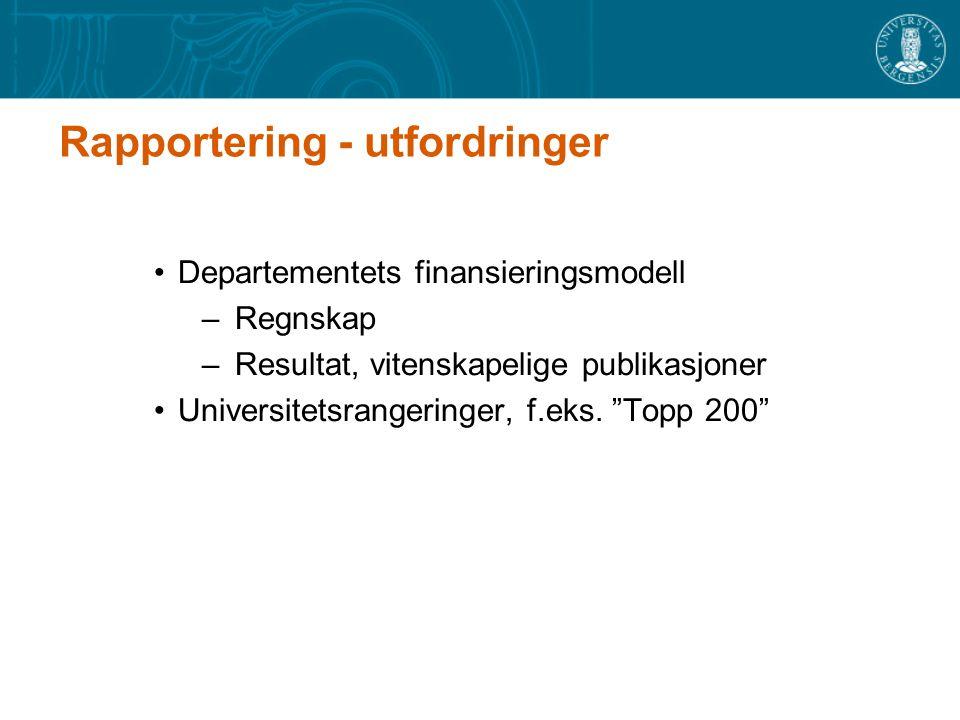 Rapportering - utfordringer Departementets finansieringsmodell – Regnskap – Resultat, vitenskapelige publikasjoner Universitetsrangeringer, f.eks.