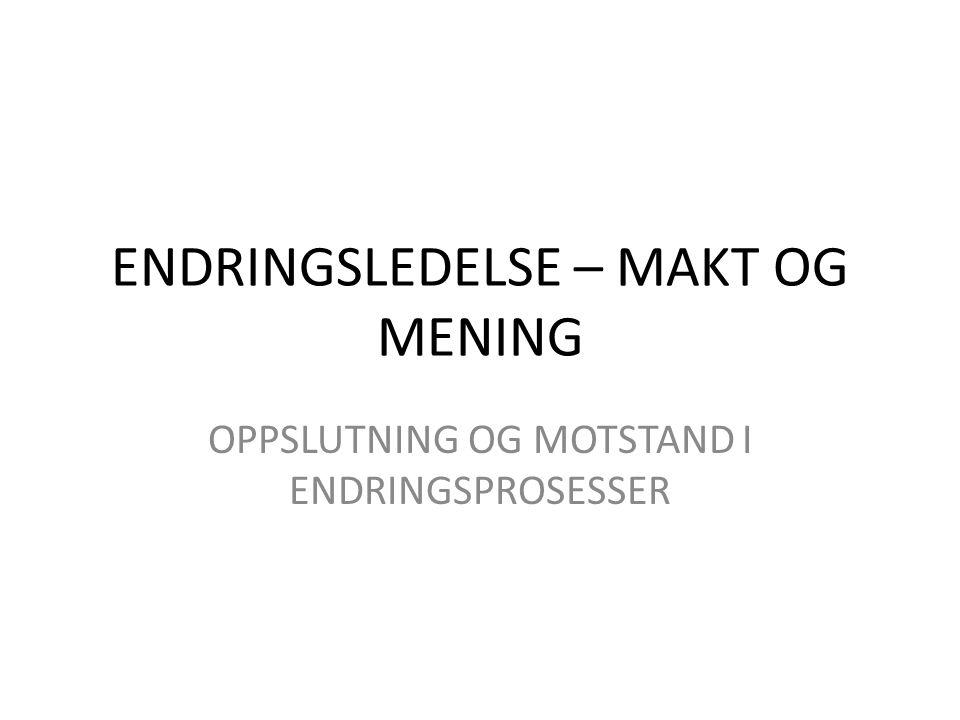 ENDRINGSLEDELSE – MAKT OG MENING OPPSLUTNING OG MOTSTAND I ENDRINGSPROSESSER