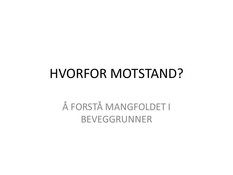 HVORFOR MOTSTAND? Å FORSTÅ MANGFOLDET I BEVEGGRUNNER