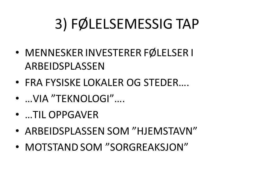 """3) FØLELSEMESSIG TAP MENNESKER INVESTERER FØLELSER I ARBEIDSPLASSEN FRA FYSISKE LOKALER OG STEDER…. …VIA """"TEKNOLOGI""""…. …TIL OPPGAVER ARBEIDSPLASSEN SO"""