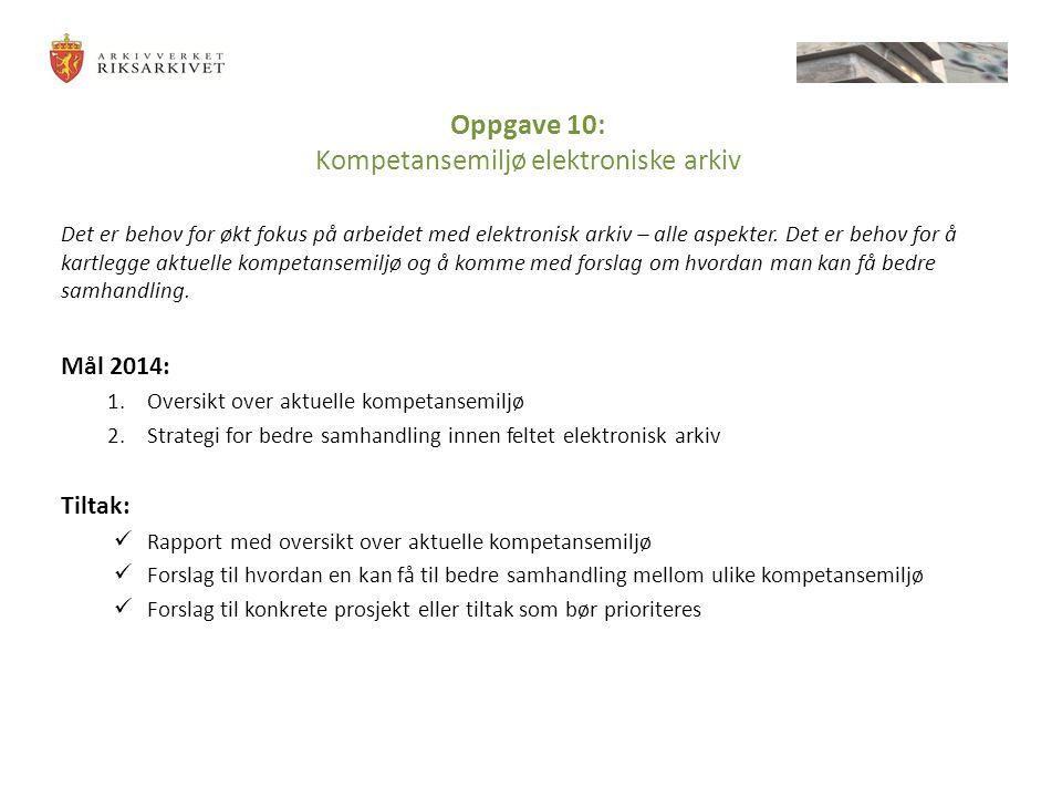 Oppgave 10: Kompetansemiljø elektroniske arkiv Det er behov for økt fokus på arbeidet med elektronisk arkiv – alle aspekter.