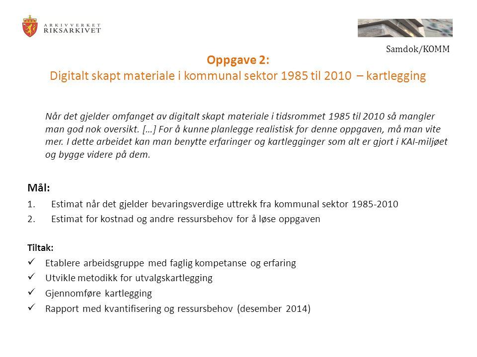 Oppgave 2: Digitalt skapt materiale i kommunal sektor 1985 til 2010 – kartlegging Når det gjelder omfanget av digitalt skapt materiale i tidsrommet 1985 til 2010 så mangler man god nok oversikt.