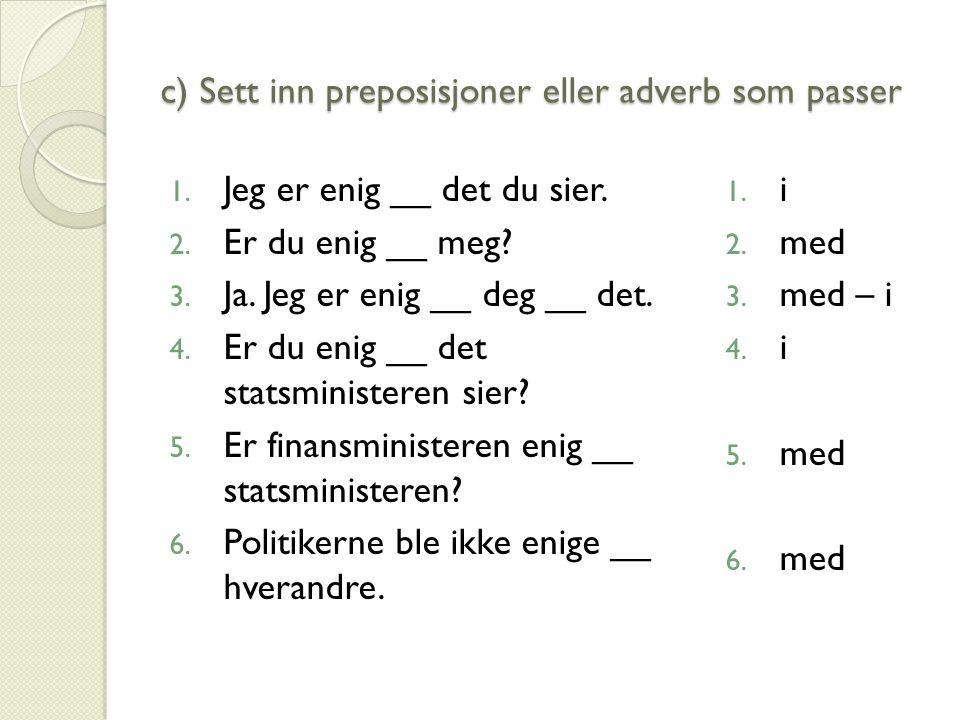 c) Sett inn preposisjoner eller adverb som passer 1.