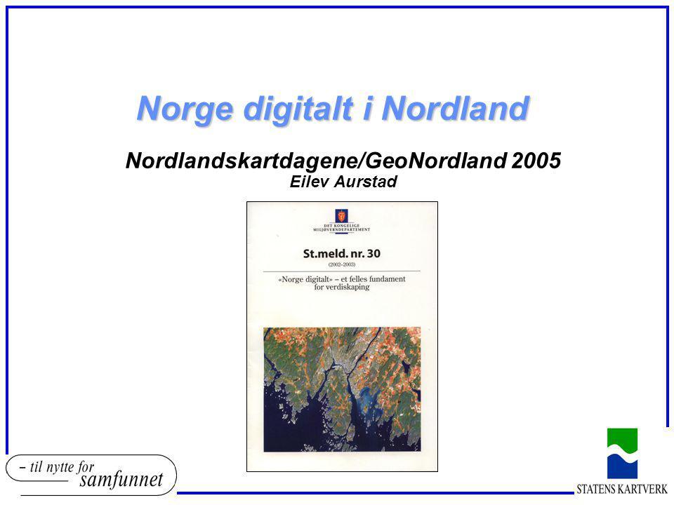 Norge digitalt i Nordland Nordlandskartdagene/GeoNordland 2005 Eilev Aurstad