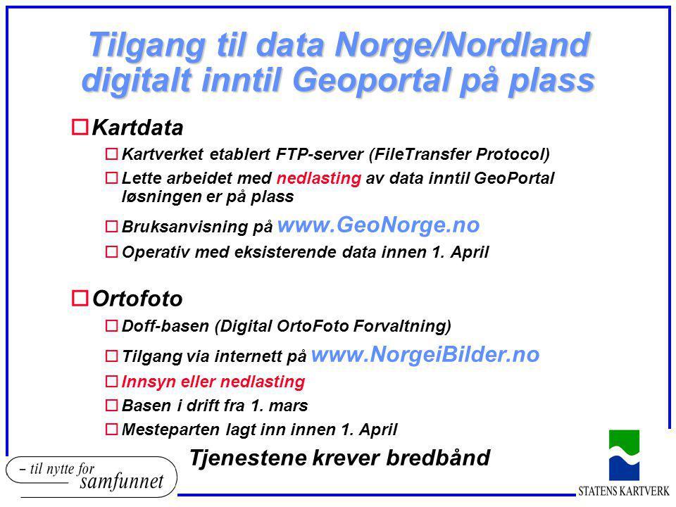 Tilgang til data Norge/Nordland digitalt inntil Geoportal på plass oKartdata oKartverket etablert FTP-server (FileTransfer Protocol) oLette arbeidet m