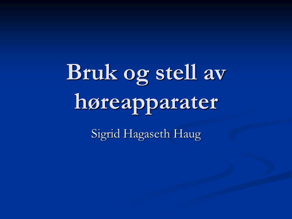 Bruk og stell av høreapparater Sigrid Hagaseth Haug