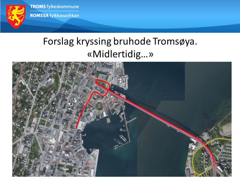 Forslag kryssing bruhode Tromsøya. «Midlertidig…»