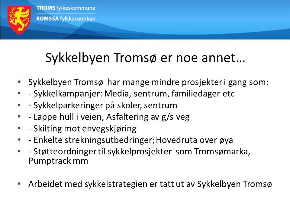 Sykkelbyen Tromsø er noe annet… Sykkelbyen Tromsø har mange mindre prosjekter i gang som: - Sykkelkampanjer: Media, sentrum, familiedager etc - Sykkelparkeringer på skoler, sentrum - Lappe hull i veien, Asfaltering av g/s veg - Skilting mot envegskjøring - Enkelte strekningsutbedringer; Hovedruta over øya - Støtteordninger til sykkelprosjekter som Tromsømarka, Pumptrack mm Arbeidet med sykkelstrategien er tatt ut av Sykkelbyen Tromsø