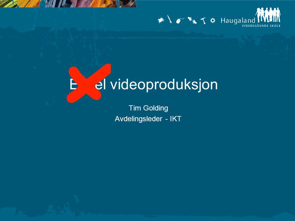 Tim Golding Avdelingsleder - IKT Enkel videoproduksjon