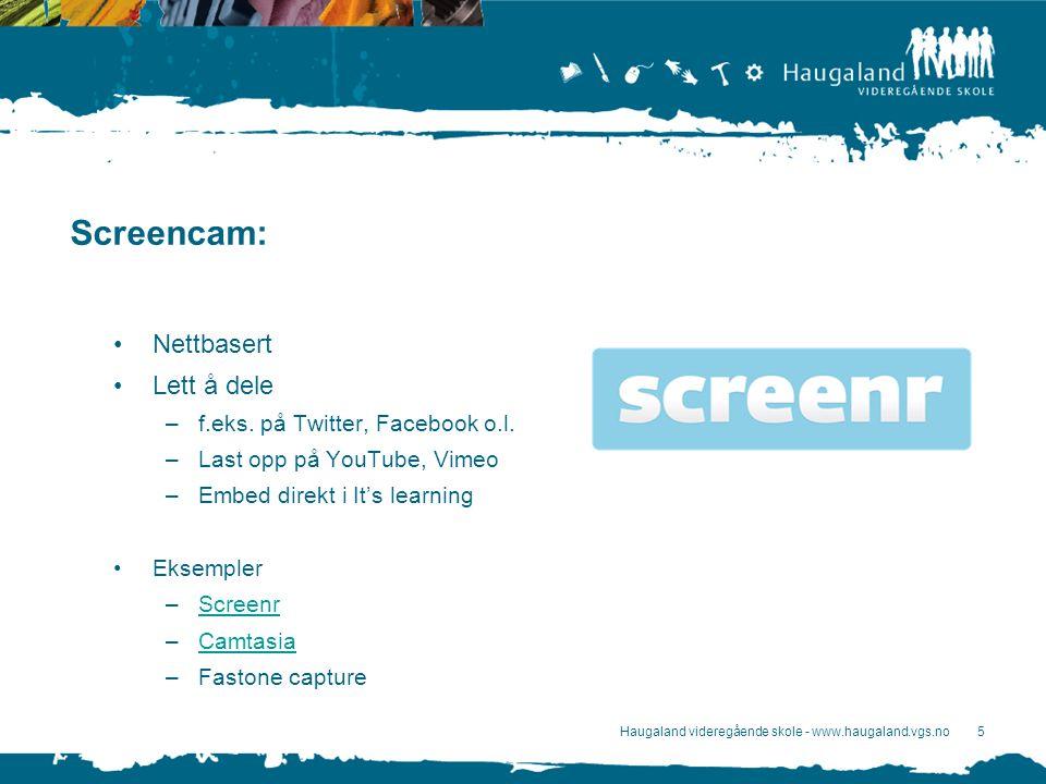 Haugaland videregående skole - www.haugaland.vgs.no5 Screencam: Nettbasert Lett å dele –f.eks.