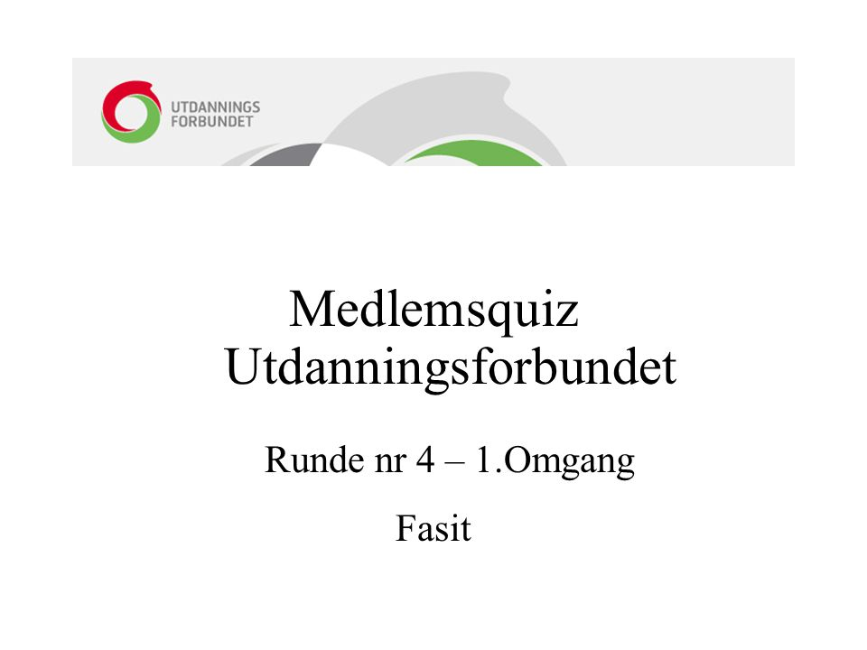 Medlemsquiz Utdanningsforbundet Runde nr 4 – 1.Omgang Fasit