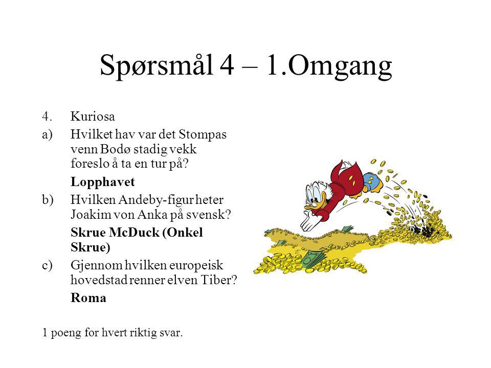 Spørsmål 4 – 1.Omgang 4.Kuriosa a)Hvilket hav var det Stompas venn Bodø stadig vekk foreslo å ta en tur på.