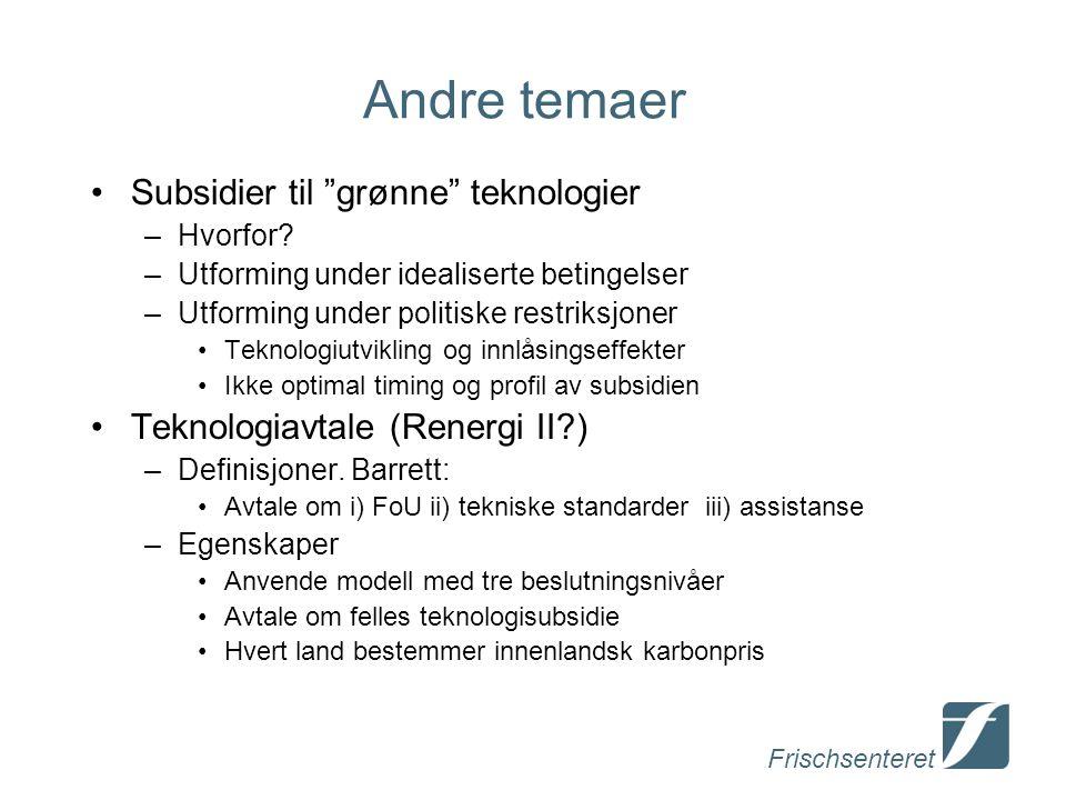 """Frischsenteret Andre temaer Subsidier til """"grønne"""" teknologier –Hvorfor? –Utforming under idealiserte betingelser –Utforming under politiske restriksj"""