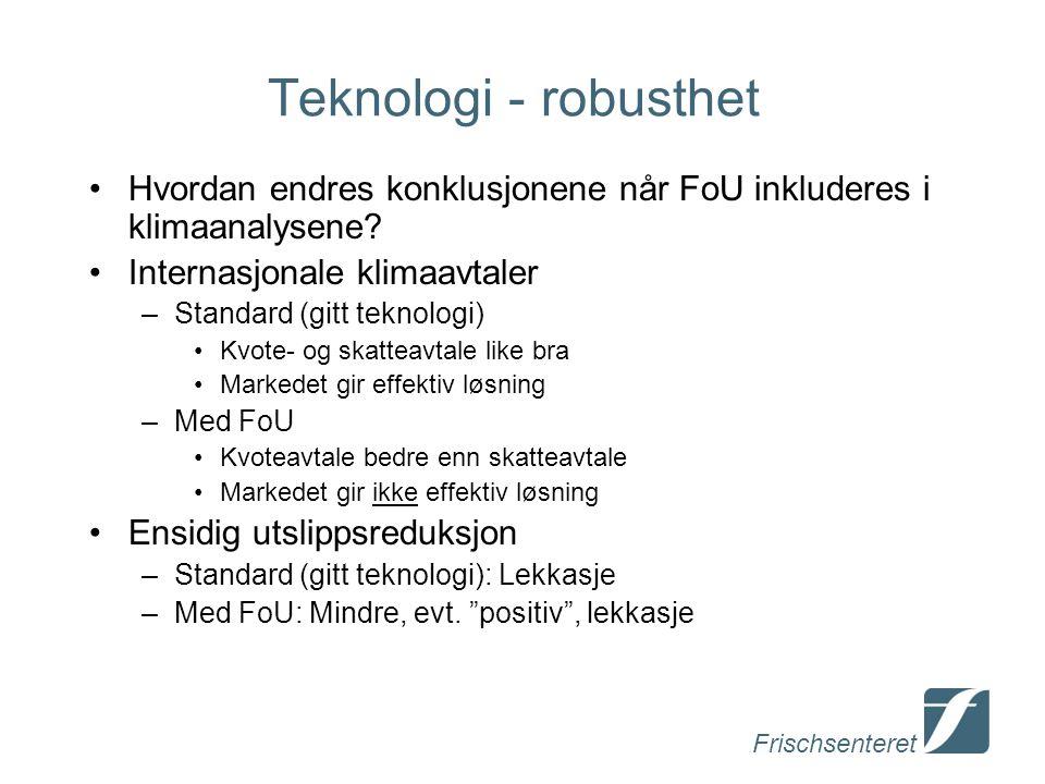 Frischsenteret Teknologi - robusthet Hvordan endres konklusjonene når FoU inkluderes i klimaanalysene? Internasjonale klimaavtaler –Standard (gitt tek