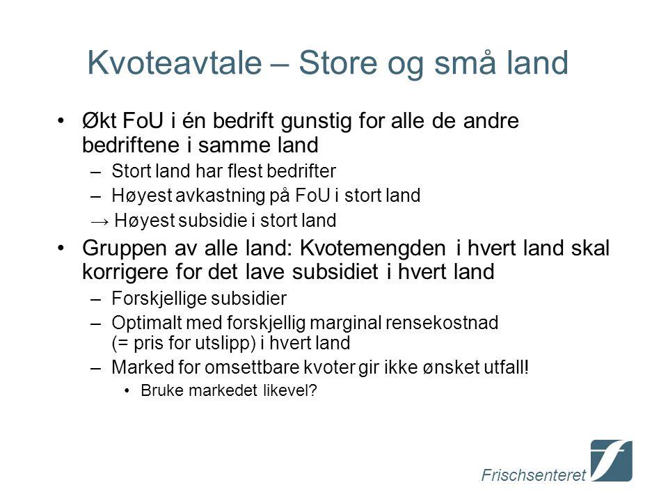 Frischsenteret Kvoteavtale – Store og små land Økt FoU i én bedrift gunstig for alle de andre bedriftene i samme land –Stort land har flest bedrifter