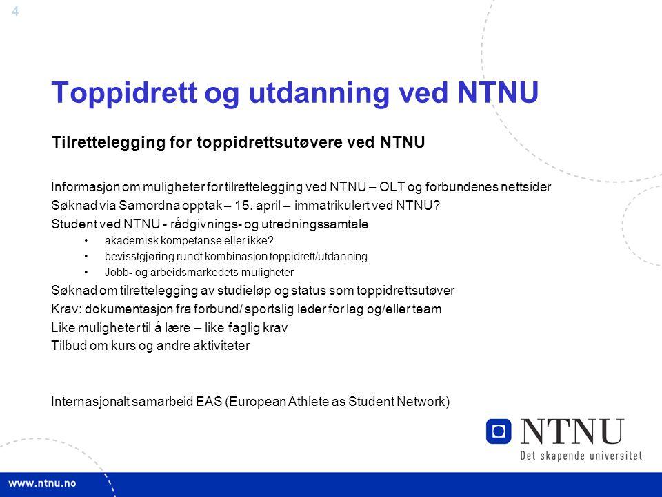 4 Toppidrett og utdanning ved NTNU Tilrettelegging for toppidrettsutøvere ved NTNU Informasjon om muligheter for tilrettelegging ved NTNU – OLT og forbundenes nettsider Søknad via Samordna opptak – 15.