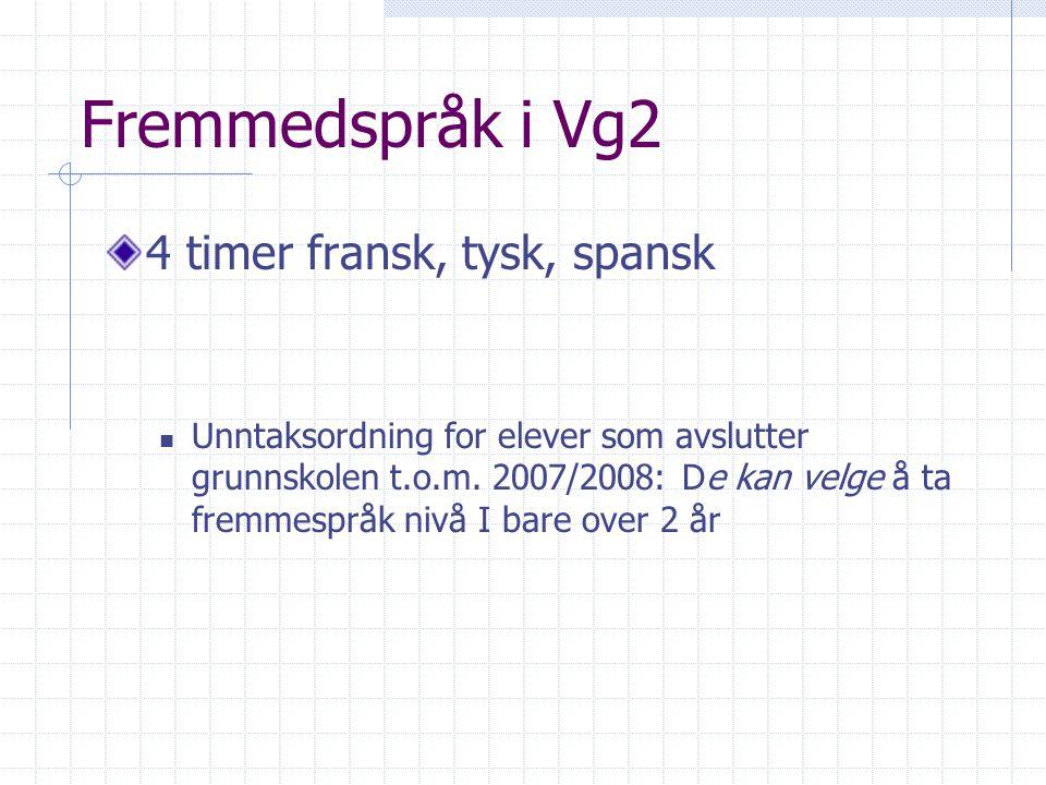 Fremmedspråk i Vg2 4 timer fransk, tysk, spansk Unntaksordning for elever som avslutter grunnskolen t.o.m.