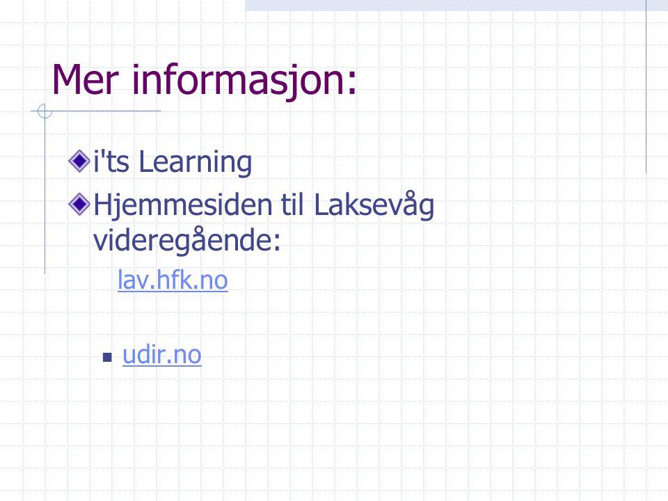 Mer informasjon: i ts Learning Hjemmesiden til Laksevåg videregående: lav.hfk.no udir.no