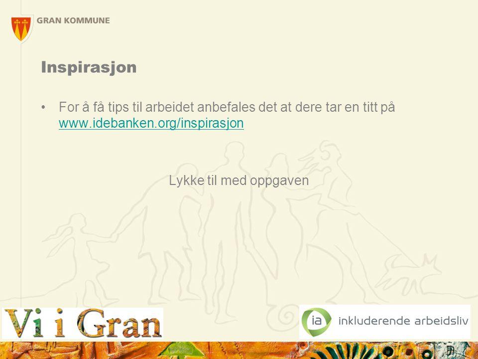 Inspirasjon For å få tips til arbeidet anbefales det at dere tar en titt på www.idebanken.org/inspirasjon www.idebanken.org/inspirasjon Lykke til med
